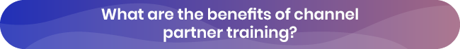 Learn the benefits of a strong channel partner training strategy.