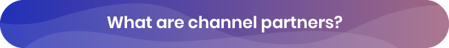 Learn about channel partners before creating your channel partner training strategy.