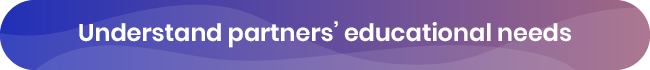Address your partners' educational needs in your channel partner training.