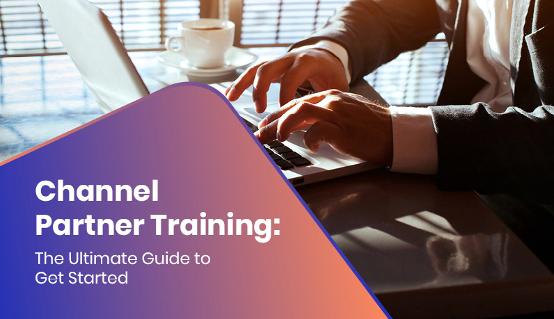 Channel Partner Training: The Ultimate Guide to Get Started