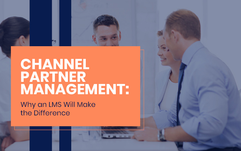 Learn how an LMS will make a difference for your channel partner management.