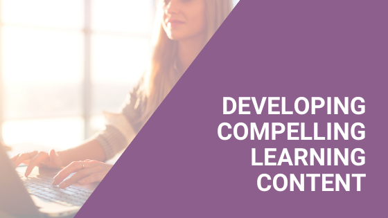 Developing Compelling Learning Content