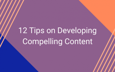 12 Tips on Developing Compelling Content